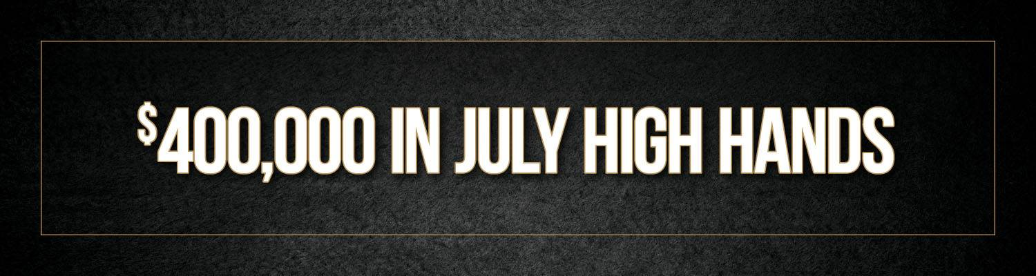 $400,000 In July High Hands