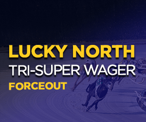 Lucky North Tri-Super Wager Forceout
